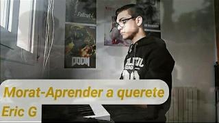 Morat - Aprender a quererte (Piano cover) | Eric G