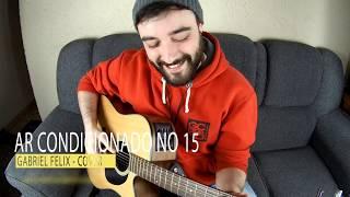 Ar Condicionado no 15 - Wesley Safadao (Gabriel Felix - Cover)
