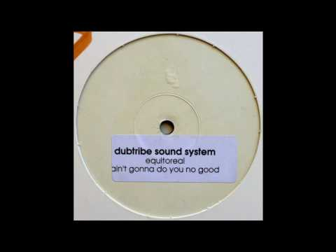Dubtribe Sound System  Aint Gonna Do You No Good Full Length 12 Mix