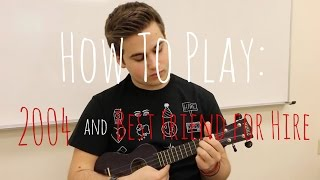 HOW TO PLAY: 2004 and Best Friend for Hire (On Ukulele)