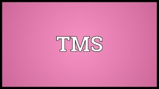 TMS Meaning
