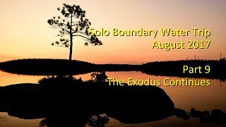 August 2017 Solo Boundary Waters Trip -- Part 9 -- The Exodus Continues thumbnail
