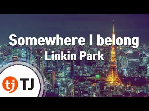 [TJ노래방] Somewhere I belong - Linkin Park (Somewhere I belong - Linkin Park) / TJ Karaoke
