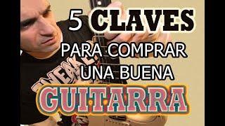 5 CLAVES/TIPS PARA COMPRAR Y ELEGIR UNA BUENA GUITARRA (Y 5 ERRORES A EVITAR)