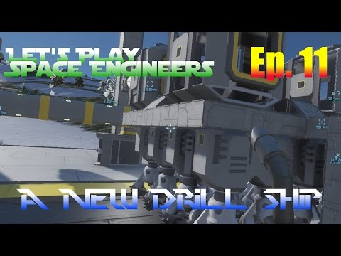 Let's Play Space Engineers Ep. 11 - A New Drill Ship