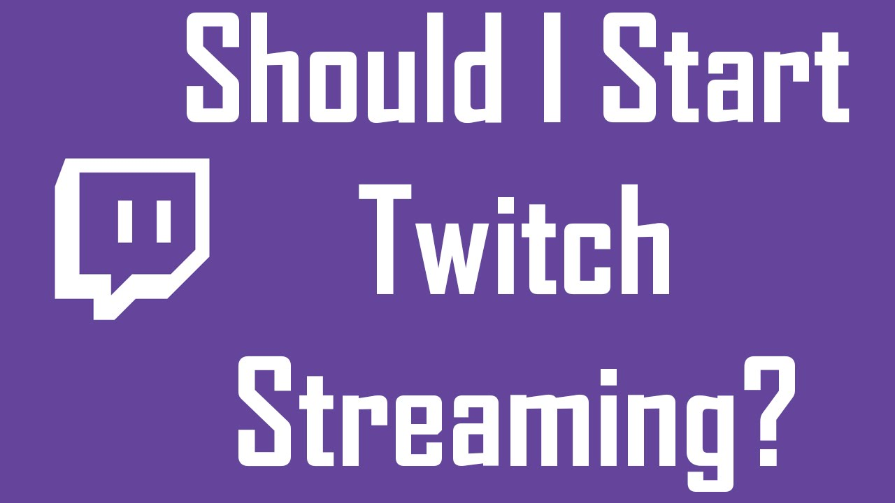 Should I Start Twitch Streaming?