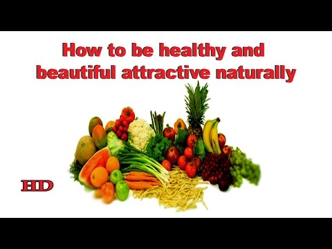 How to be healthy and beautiful attractive naturally