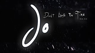 Jo - Don't Waste the Time ( Mix2016 )