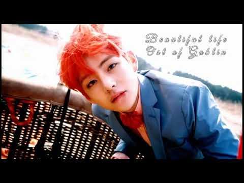 Beautiful life Ost. Goblin (kim taehyung)