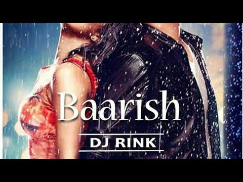 Baarish - Half Girlfriend - Dj Rink Remix