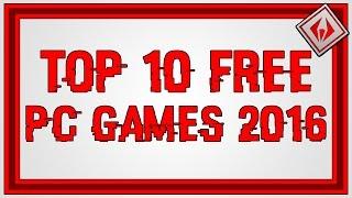 Top 10 Free Pc Games 2016 [1080P] HD
