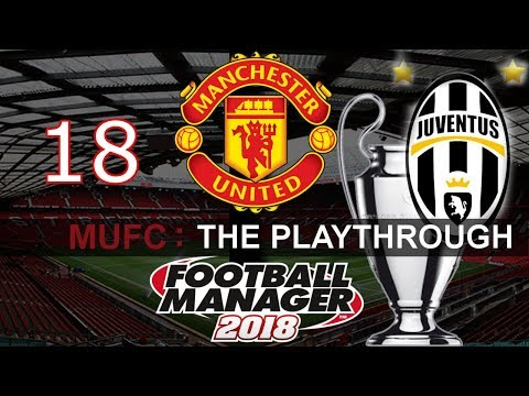 Football Manager 2018 - FM2018 Save - Man United Playthrough - Episode 18 - CHAMPIONS LEAGUE FINAL