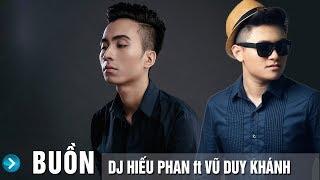 Buồn (Remix) - Vũ Duy Khánh ft DJ Hiếu Phan