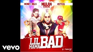 Mulan Stacks - Lil Mama Bad (Audio) (Explicit) ft. Money Mills, Kstylis