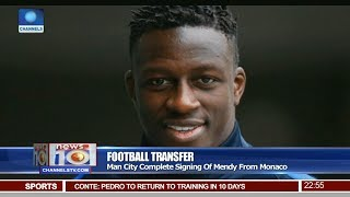 News@10: Man City Completes Signing Of Mendy From Monaco 24/07/17 pt 4