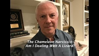 The Chameleon Narcissist:  Am I Dealing With A Lizard?