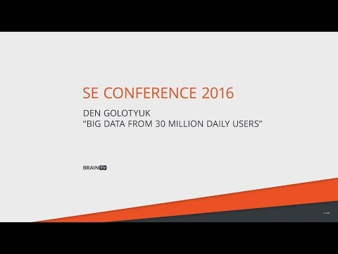 SE Conference 2016. Денис Голотюк. Big Data from 30 million daily users