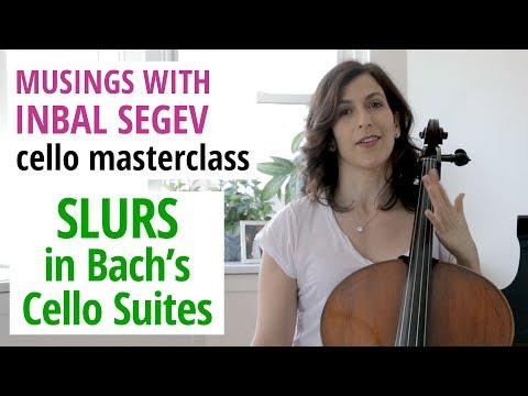 Slurs In Bach's Cello Suites – Musings With Inbal Segev