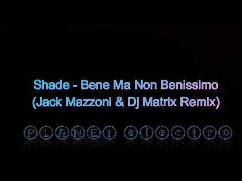Shade - Bene Ma Non Benissimo (Jack Mazzoni & Dj Matrix Remix)