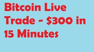 Bitcoin Live Trade - $300 in 15 Minutes