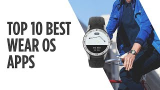 The Top 10 Best Wear OS Apps