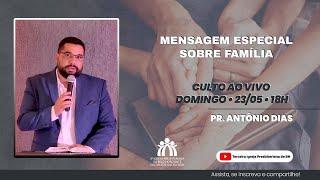 Culto ao vivo 23-05 | Pr. Antônio Dias | Família