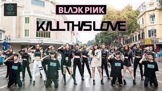 [KPOP IN PUBLIC] [BLACKPINK 'KILL THIS LOVE' DANCE COVER CONTEST WITH Kia] By JT Crew From VietNam