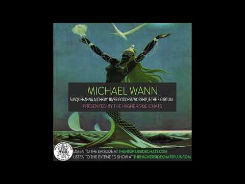 Michael Wann | Susquehanna Alchemy, River Goddess Worship, & The Big Ritual