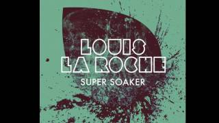 Louis La Roche - Super Soaker