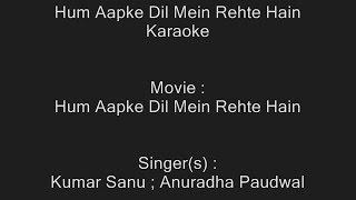 Hum Aapke Dil Mein Rehte Hain (Title Song) - Karaoke - Kumar Sanu ; Anuradha Paudwal