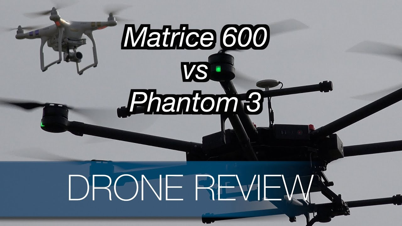 Matrice 600 Vs Phantom