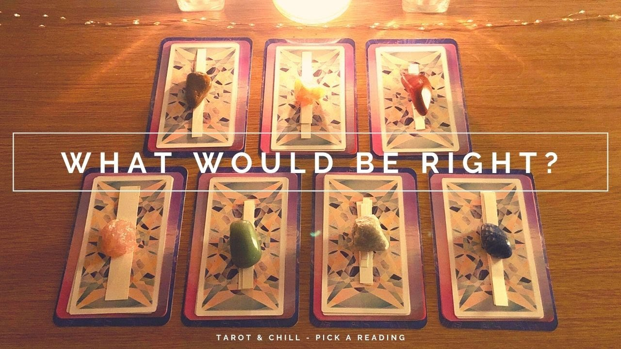 What Would Be Right? Pick A Reading - Tarot & Chill