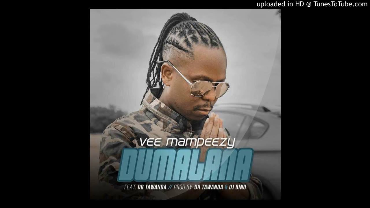 VEE MAMPEEZY - DUMALANA ft. DR TAWANDA ( prod. by DR TAWANDA & DJ BINO)