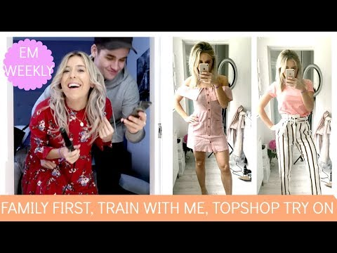 FAMILY FIRST, WORKOUT WITH ME + MY PERSONAL TRAINER,  TOPSHOP TRY ON HAUL | Em Sheldon Weekly Vlogs