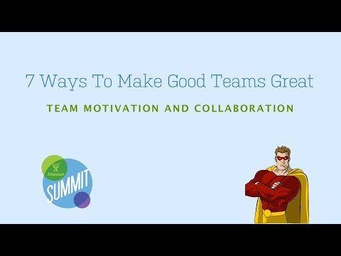 Atlassian Summit 2013: 7 Ways to Make Good Teams Great