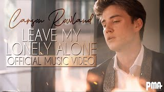 Carson Rowland - Leave My Lonely Alone (Music Video)