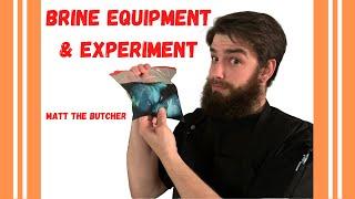 BRINES PT.2: Equipment & Experiment // Matt the Butcher