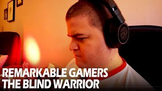 Remarkable Gamers - The Blind Warrior