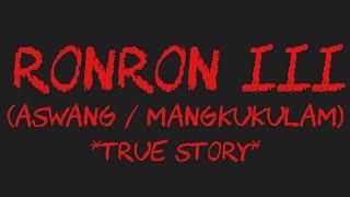 RONRON III (Aswang / Mangkukulam) *True Story*