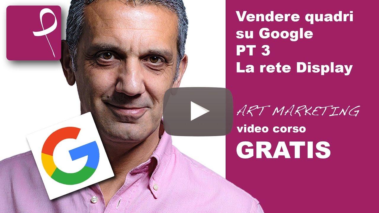 Vendere quadri su Google PT 3. La Rete Display.