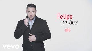 Felipe Peláez - Loco (Cover Audio)