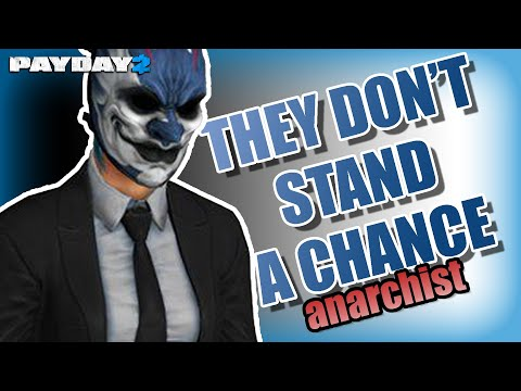 Anarchist, Payday 2, USE IT.