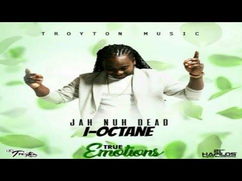 I-Octane - Jah Nuh Dead [True Emotions Riddim] July 2017