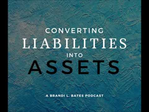 Converting Liabilities into Assets - Brandi L. Bates