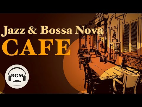 JAZZ & BOSSA NOVA INSTRUMENTAL MUSIC - RELAXING CAFE MUSIC FOR WORK, STUDY