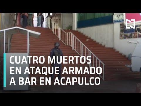 Ataque armado en bar de Acapulco deja cuatro muertos - Las Noticias