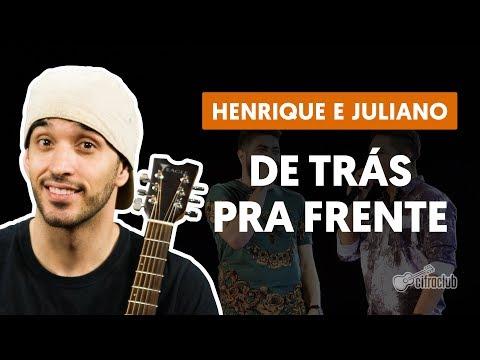 DE TRÁS PRA FRENTE - Henrique e Juliano (aula de violão completa)