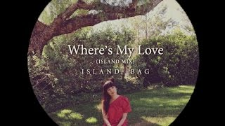 ISLAND BAG - Where's My Love (ISLAND MIX)