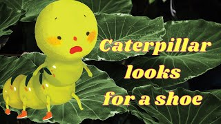 Caterpillar Looks For A Shoe - Story for Kids about kindness and empathy Performed by Izzi OMG