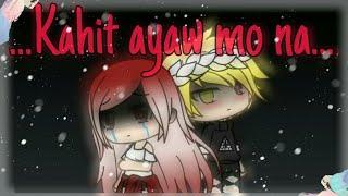 Kahit ayaw mo na || Gacha life music video || Filipino song